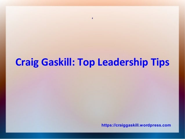z Craig Gaskill: Top Leadership Tips https://craiggaskill.wordpress.com