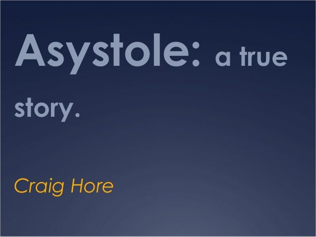Asystole: a true story. Craig Hore
