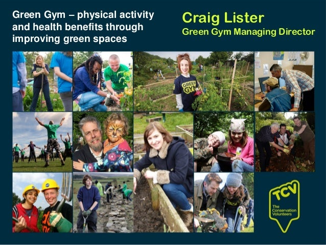 Craig Lister Green Gym Managing Director Green Gym – physical activity and health benefits through improving green spaces