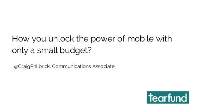 How you unlock the power of mobile with  only a small budget?  @CraigPhilbrick, Communications Associate.