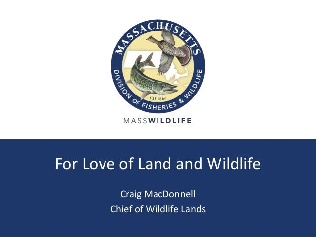 For Love of Land and Wildlife Craig MacDonnell Chief of Wildlife Lands