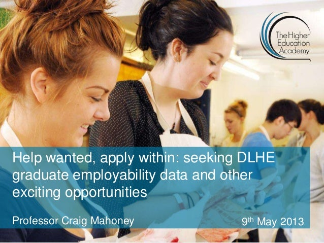 Help wanted, apply within: seeking DLHEgraduate employability data and otherexciting opportunitiesProfessor Craig Mahoney ...