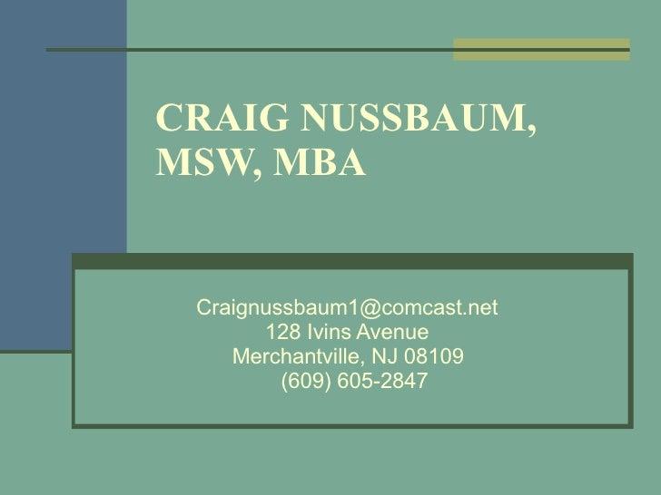 CRAIG NUSSBAUM, MSW, MBA [email_address] 128 Ivins Avenue   Merchantville, NJ 08109   (609) 605-2847