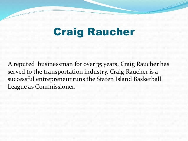 Craig Raucher A reputed businessman for over 35 years, Craig Raucher has served to the transportation industry. Craig Rauc...