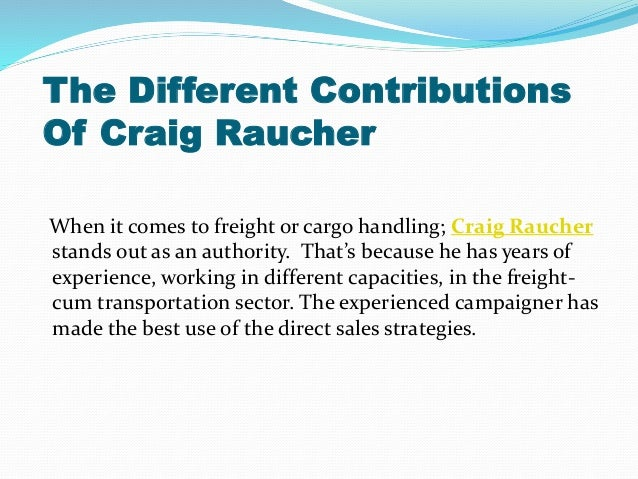 The Different Contributions Of Craig Raucher When it comes to freight or cargo handling; Craig Raucher stands out as an au...