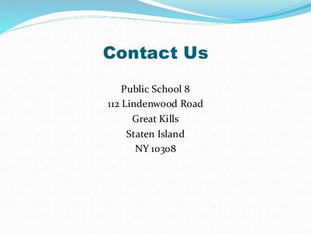 Contact Us Public School 8 112 Lindenwood Road Great Kills Staten Island NY 10308