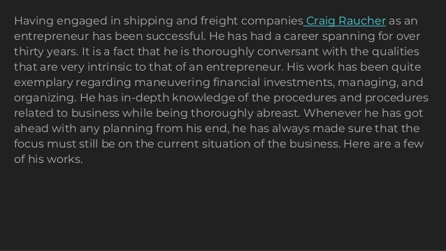 Having engaged in shipping and freight companies Craig Raucher as an entrepreneur has been successful. He has had a career...