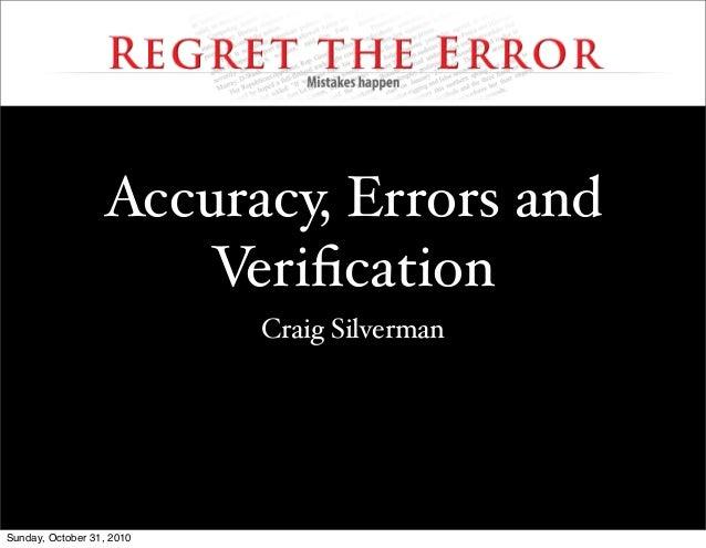 Accuracy, Errors and Verification Craig Silverman Sunday, October 31, 2010