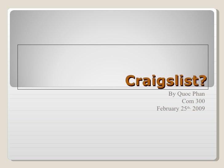 Craigslist? By Quoc Phan Com 300 February 25 th,  2009
