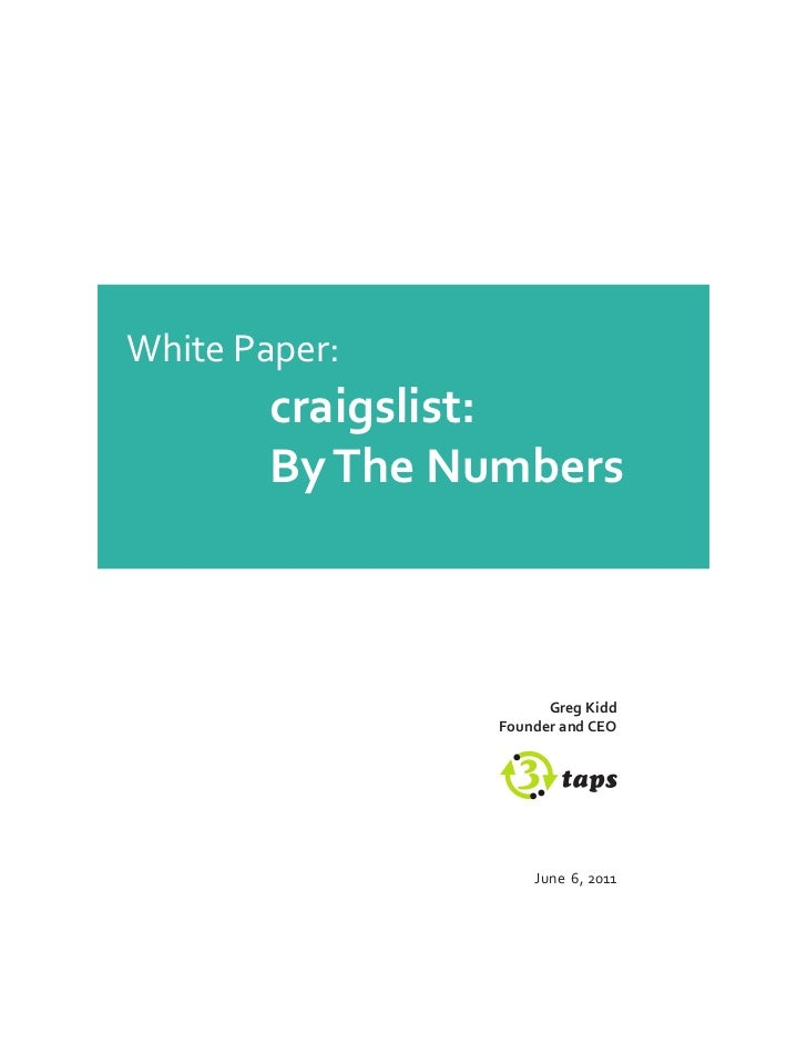 White Paper:	 	 	 craigslist:	 	 	 By	The	Numbers                     Greg	Kidd               Founder	and	CEO             ...