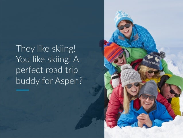 They like skiing! You like skiing! A perfect road trip buddy for Aspen?
