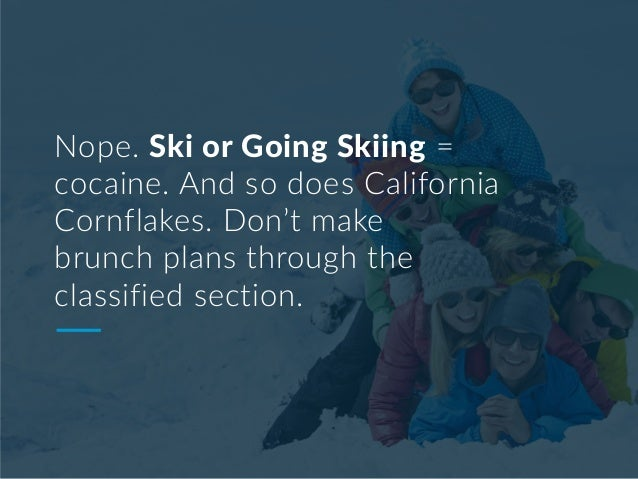 Nope. Ski or Going Skiing = cocaine. And so does California Cornflakes. Don't make brunch plans through the classified sec...