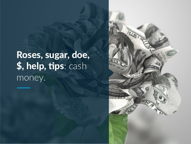 Roses, sugar, doe, $, help, Nps: cash money.