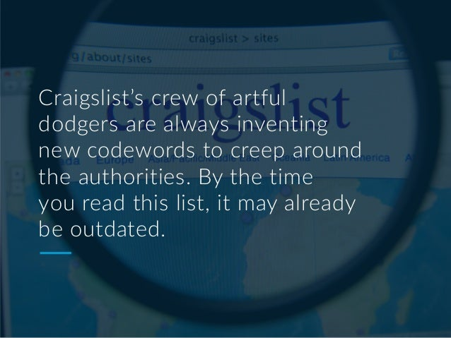 Craigslist's crew of artful dodgers are always inventing new codewords to creep around the authorities. By the time you re...