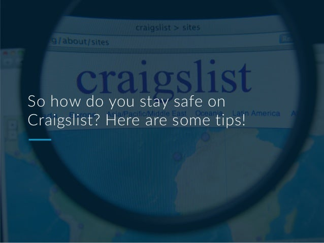 So how do you stay safe on Craigslist? Here are some tips!