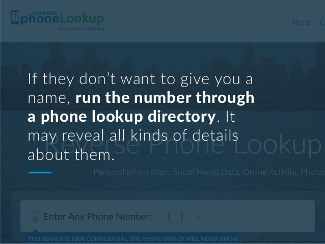 If they don't want to give you a name, run the number through a phone lookup directory. It may reveal all kinds of details...