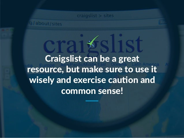 Craigslist can be a great resource, but make sure to use it wisely and exercise cauNon and common sense!