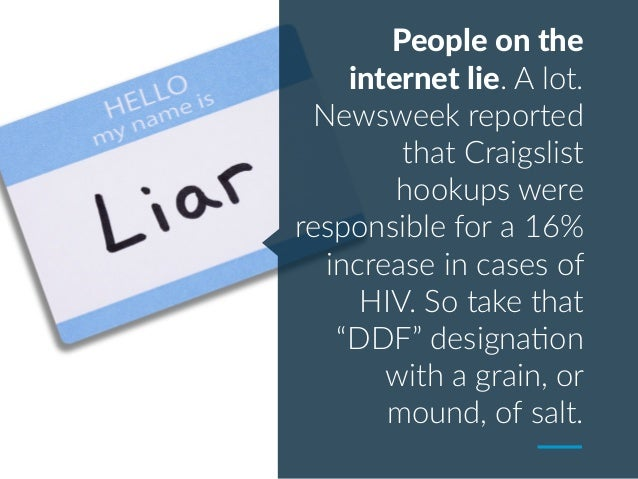 People on the internet lie. A lot. Newsweek reported that Craigslist hookups were responsible for a 16% increase in cases ...