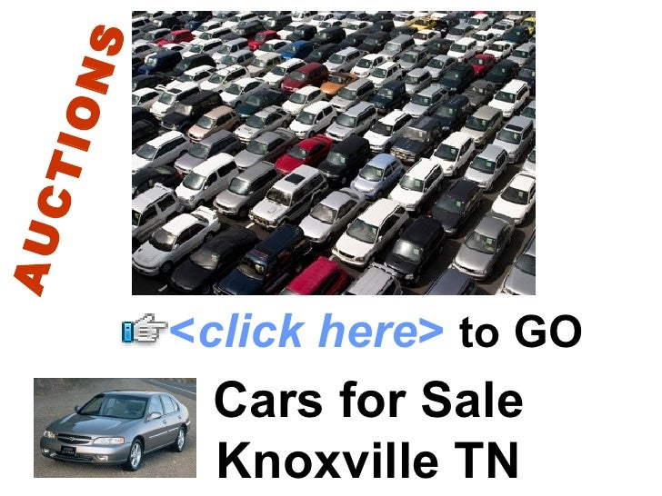 Cars for Sale Knoxville TN AUCTIONS < click here >   to   GO