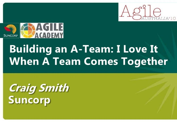 Building an A-Team: I Love It When A Team Comes Together  Craig Smith Suncorp