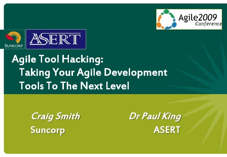 Agile Tool Hacking:  Taking Your Agile Development  Tools To The Next Level     Craig Smith        Dr Paul King    Suncorp...