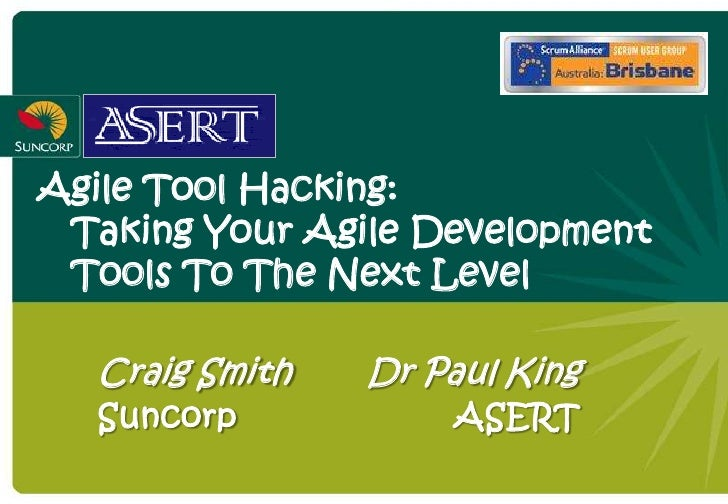 Agile Tool Hacking:  Taking Your Agile Development  Tools To The Next Level    Craig Smith   Dr Paul King   Suncorp       ...