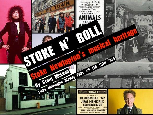 STOKEN'ROLL ByCraigMcLean StokeNewington'smusicalheritage StokeNewingtonHistoryTalks#9FEB25TH2019
