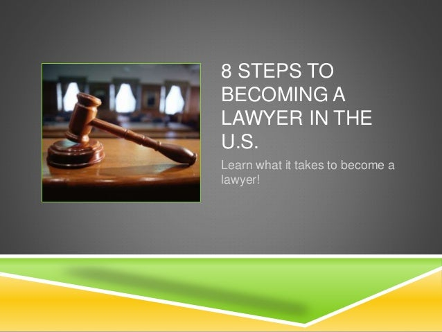 8 STEPS TO BECOMING A LAWYER IN THE U.S. Learn what it takes to become a lawyer!
