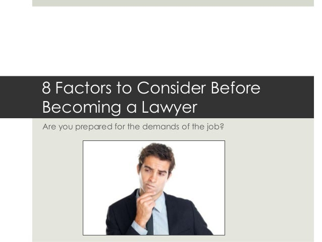 Are you prepared for the demands of the job? 8 Factors to Consider Before Becoming a Lawyer