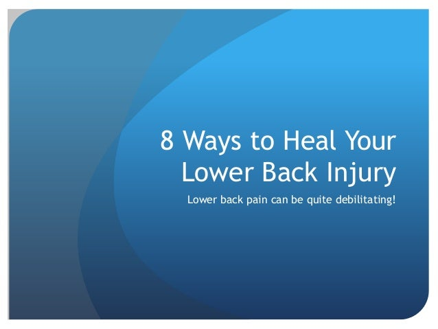 8 Ways to Heal Your Lower Back Injury Lower back pain can be quite debilitating!