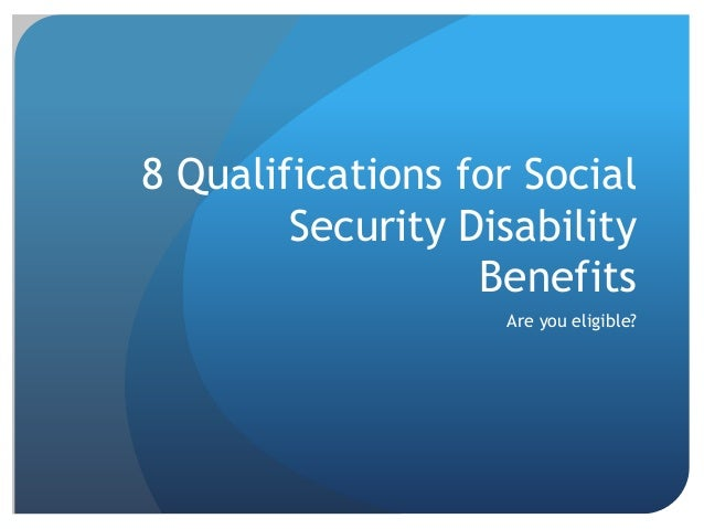 8 Qualifications for Social Security Disability Benefits Are you eligible?