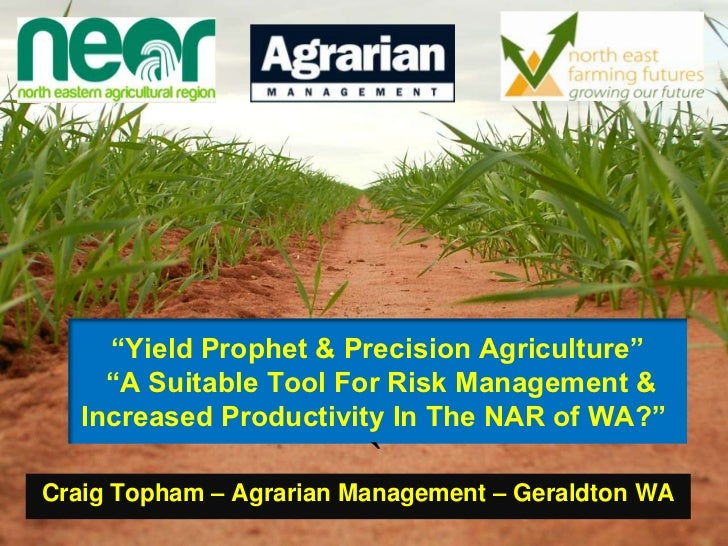 """""""Yield Prophet & Precision Agriculture""""     """"A Suitable Tool For Risk Management &   Increased Productivity In The NAR of ..."""