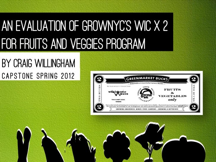 An Evaluation of GrowNYC's WIC X 2for Fruits and Veggies ProgramBy Craig WillinghamCapstone spring 2012