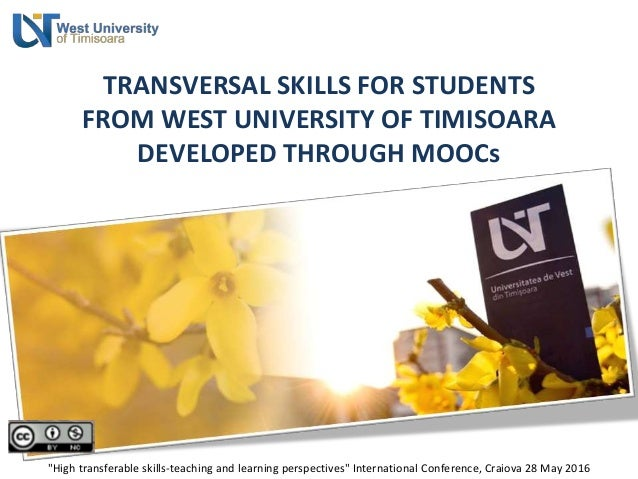 "TRANSVERSAL SKILLS FOR STUDENTS FROM WEST UNIVERSITY OF TIMISOARA DEVELOPED THROUGH MOOCs ""High transferable skills-teachi..."