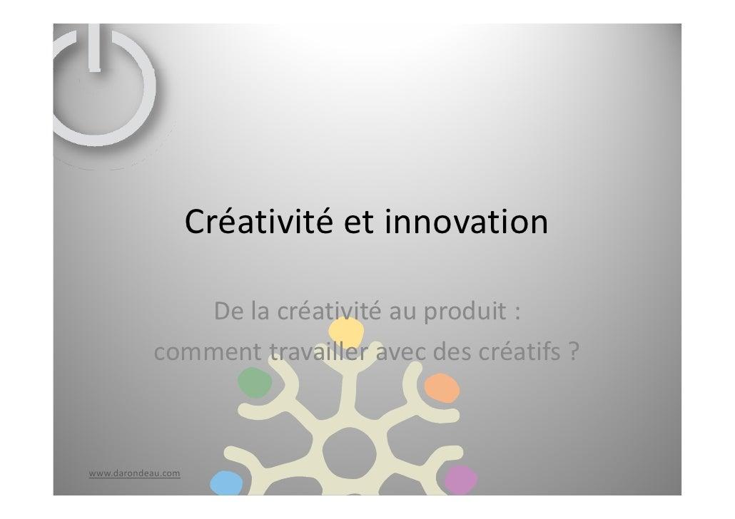 Créativitéetinnovation                 Delacréativitéauproduit:             commenttravailleravecdescréatifs? ...