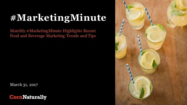 #MarketingMinute Monthly #MarketingMinute Highlights Recent Food and Beverage Marketing Trends and Tips March 31, 2017