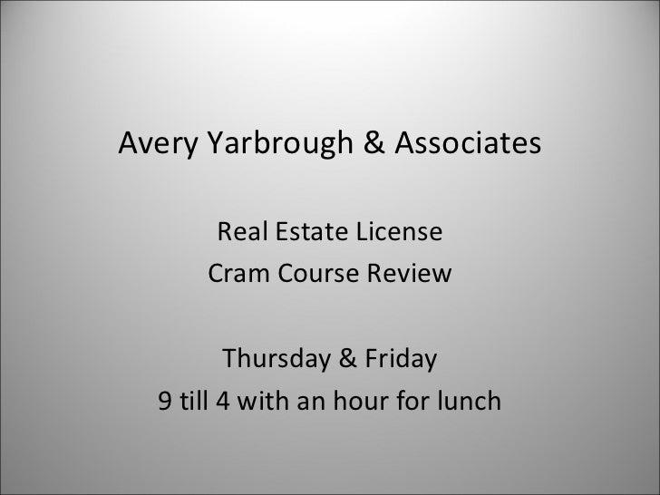 <ul><li>Avery Yarbrough & Associates </li></ul><ul><li>Real Estate License </li></ul><ul><li>Cram Course Review </li></ul>...