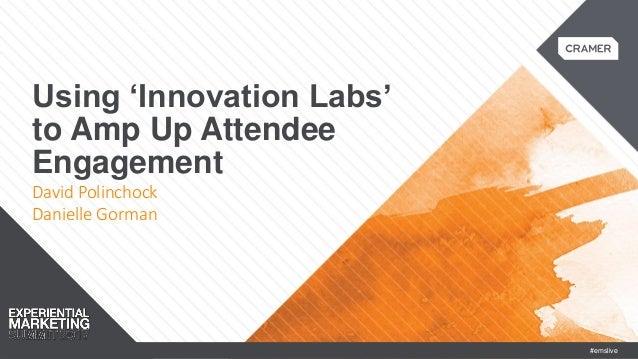 #emslive#emslive Using 'Innovation Labs' to Amp Up Attendee Engagement David Polinchock Danielle Gorman