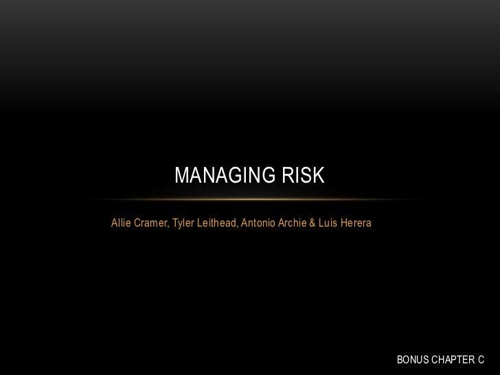 MANAGING RISKAllie Cramer, Tyler Leithead, Antonio Archie & Luis Herera                                                   ...