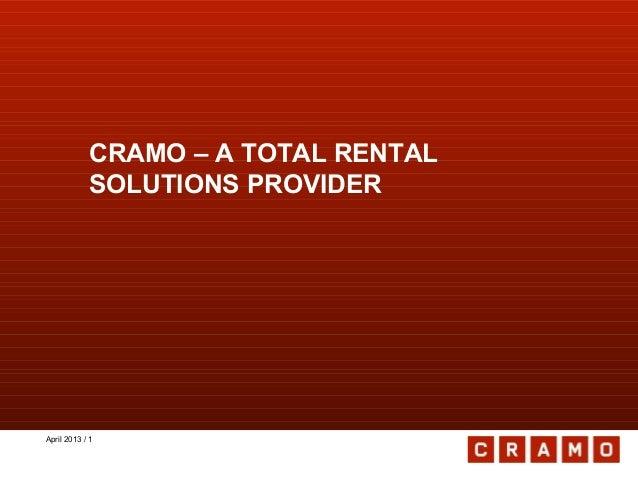 April 2013 / 1 CRAMO – A TOTAL RENTAL SOLUTIONS PROVIDER