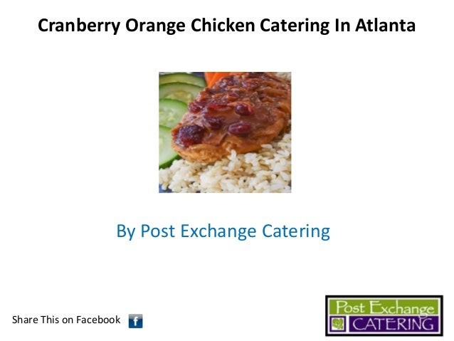 Cranberry Orange Chicken Catering In Atlanta  By Post Exchange Catering  Share This on Facebook