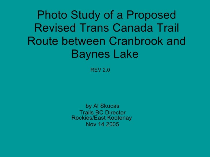 Photo Study of a Proposed  Revised Trans Canada Trail Route between Cranbrook and        Baynes Lake              REV 2.0 ...