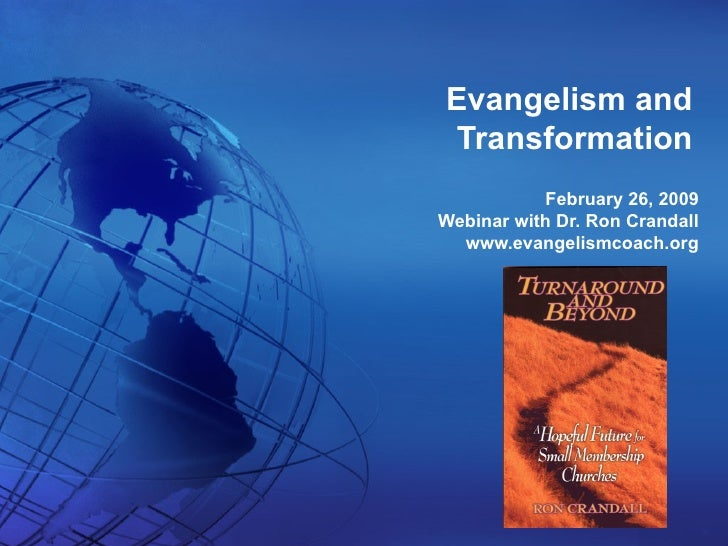 Evangelism and Transformation February 26, 2009 Webinar with Dr. Ron Crandall www.evangelismcoach.org