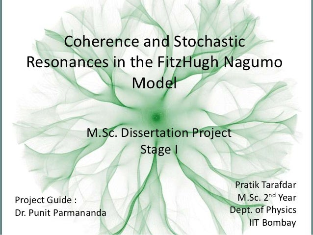 Coherence and Stochastic  Resonances in the FitzHugh Nagumo                Model               M.Sc. Dissertation Project ...