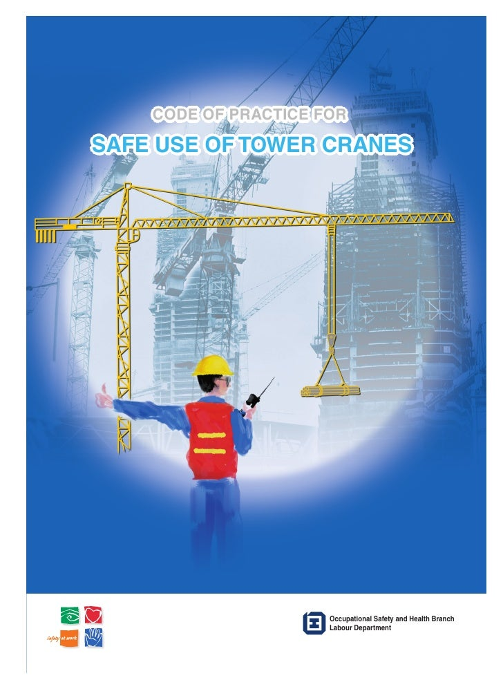 CODE OF PRACTICE FORSAFE USE OF TOWER CRANES                      Occupational Safety and Health Branch                   ...