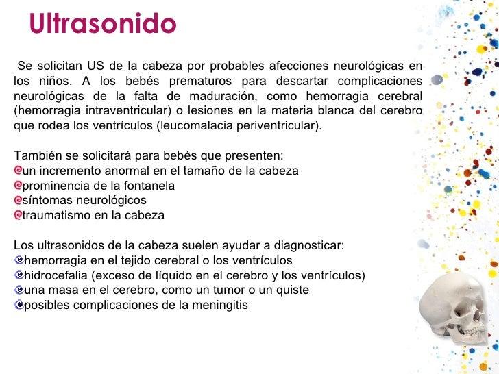 Ultrasonido <ul><li> Se solicitan US de la cabeza por probables afecciones neurológicas en los niños. A los bebés prematu...