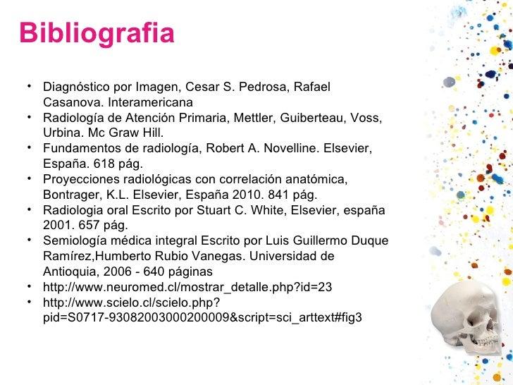 Bibliografia <ul><li>Diagnóstico por Imagen, Cesar S. Pedrosa, Rafael Casanova. Interamericana </li></ul><ul><li>Radiologí...