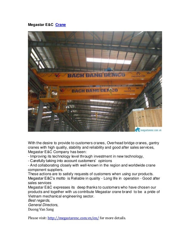 Megastar E&C CraneWith the desire to provide to customers cranes, Overhead bridge cranes, gantrycranes with high quality, ...