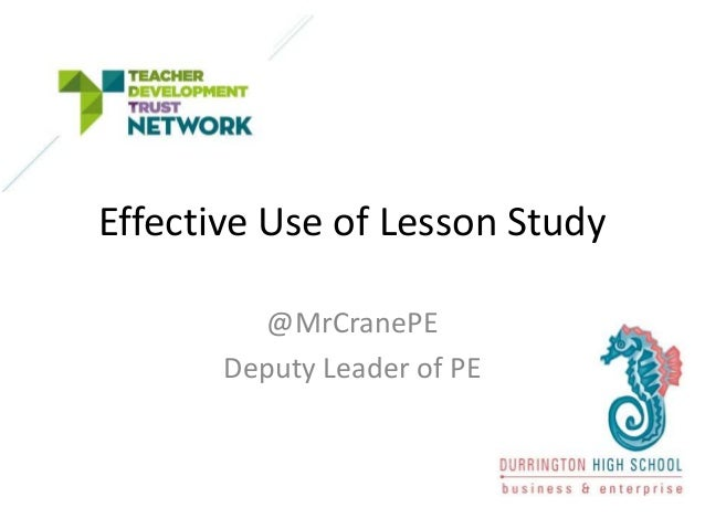 Effective Use of Lesson Study @MrCranePE Deputy Leader of PE