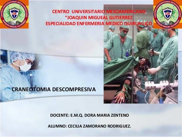 """CENTRO UNIVERSITARIO MESOAMERICANO """"JOAQUIN MIGUEAL GUTIERREZ ESPECIALIDAD ENFERMERIA MEDICO QUIRURGICO CRANEOTOMIA DESCOM..."""